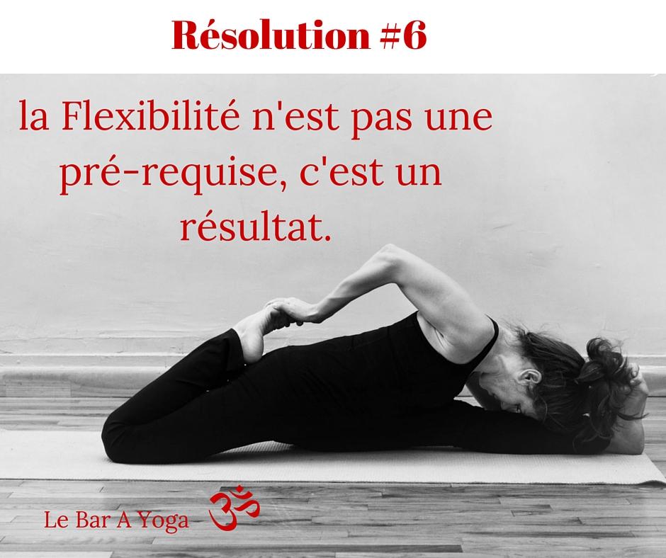 la Flexibilité n'est pas un pré-requise, c'est un résultat.